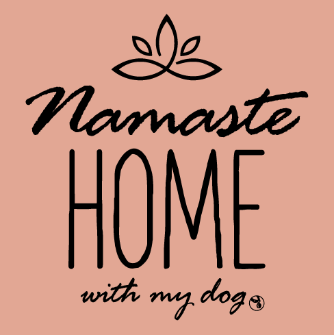 Shirt - Namaste Home With My Dog - Variety of Colors & Sizes Available